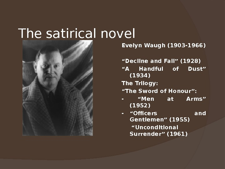 "The satirical novel Evelyn Waugh (1903 -1966) "" Decline and Fall"" (1928) "" A Handful of"