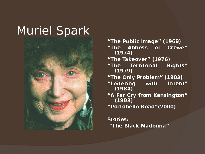 "Muriel Spark "" The Public Image"" (1968) "" The Abbess of Crewe"" (1974) "" The Takeover"""