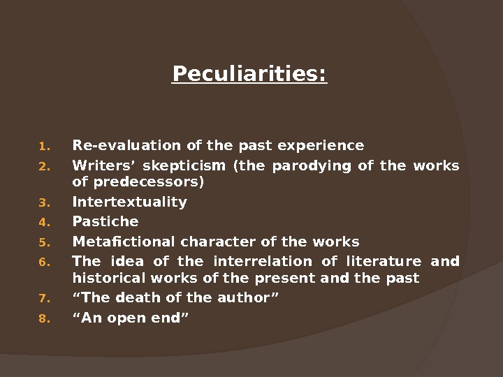 Peculiarities: 1. Re-evaluation of the past experience 2. Writers' skepticism (the parodying of the works of