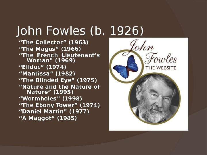"John Fowles (b. 1926) "" The Collector"" (1963) "" The Magus"" (1966) "" The French Lieutenant's"
