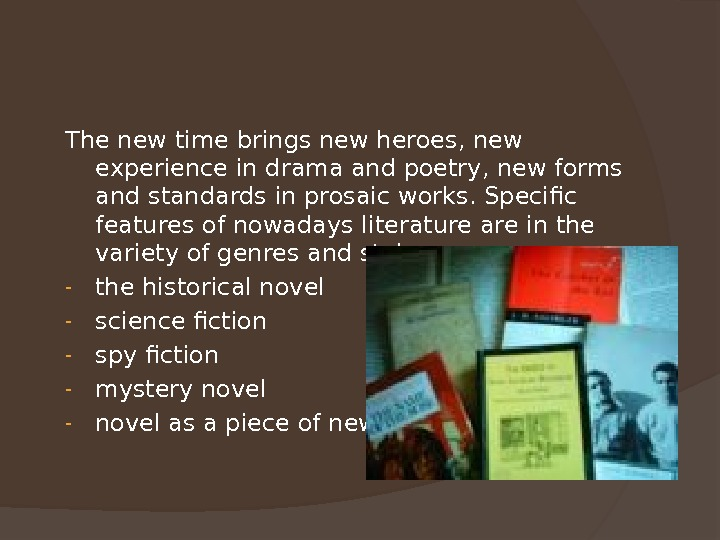 The new time brings new heroes, new experience in drama and poetry, new forms and standards