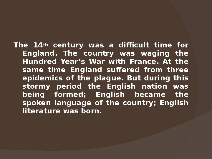 The 14 th  century was a difficult time for England.  The country was waging