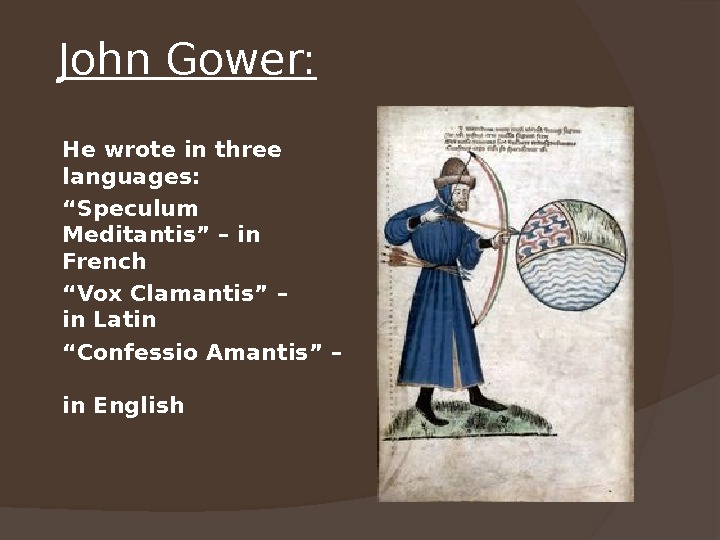 "John Gower: He wrote in three languages: "" Speculum Meditantis"" – in French "" Vox Clamantis"""