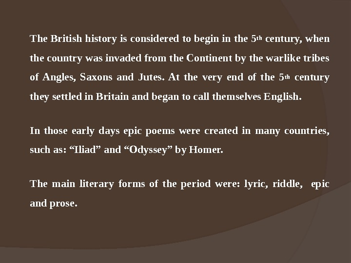 The British history is considered to begin in the 5 th century, when the country was