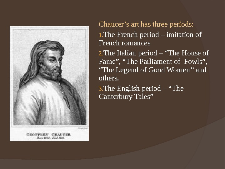Chaucer's art has three periods: 1. The French period – imitation of French romances 2. The