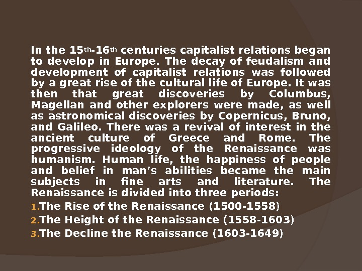 In the 15 th -16 th centuries capitalist relations began to develop in Europe.  The