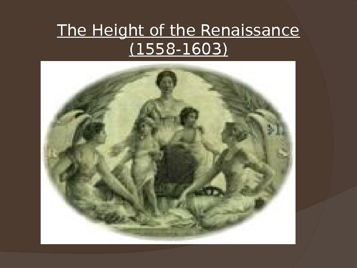 The Height of the Renaissance (1558 -1603)