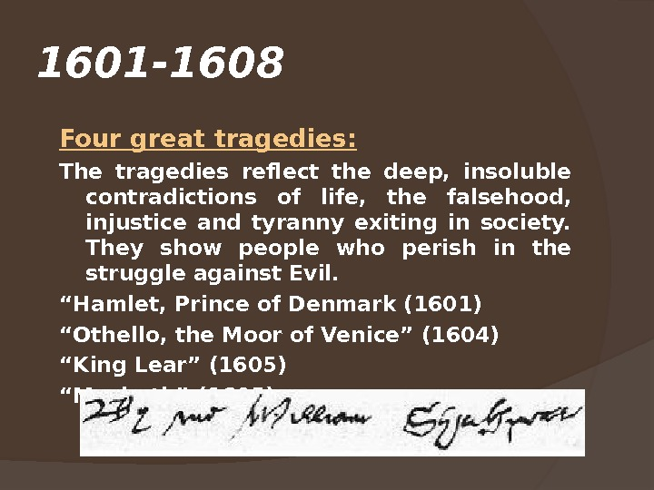 1601 -1608  Four great tragedies: The tragedies reflect the deep,  insoluble contradictions of life,