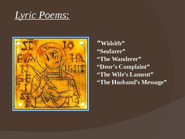 "Lyric Poems: "" Widsith"" "" Seafarer"" "" The Wanderer"" "" Deor's Complaint"" "" The Wife's Lament"""