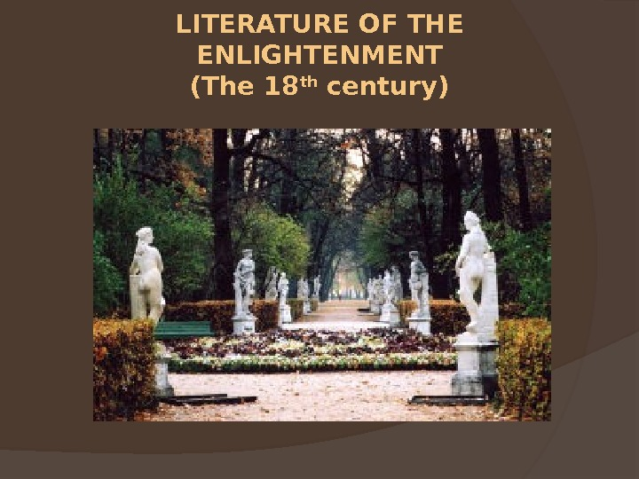 LITERATURE OF THE ENLIGHTENMENT (The 18 th century)