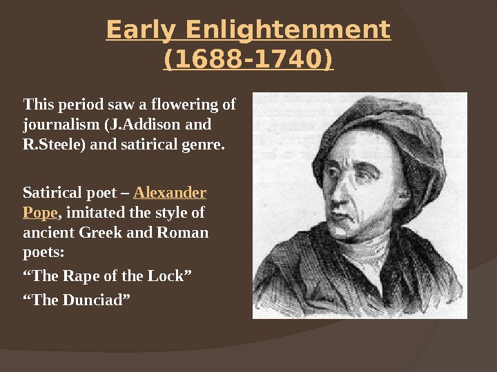 Early Enlightenment (1688 -1740) This period saw a flowering of journalism (J. Addison and R. Steele)
