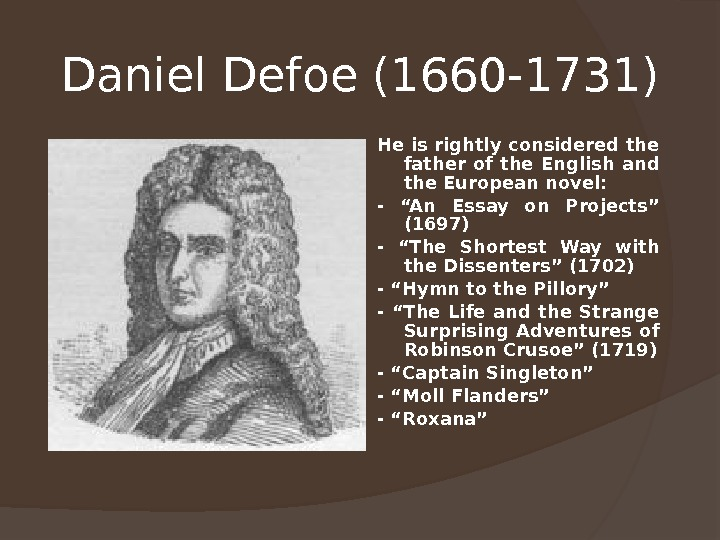 Daniel Defoe (1660 -1731)  He is rightly considered the father of the English and the