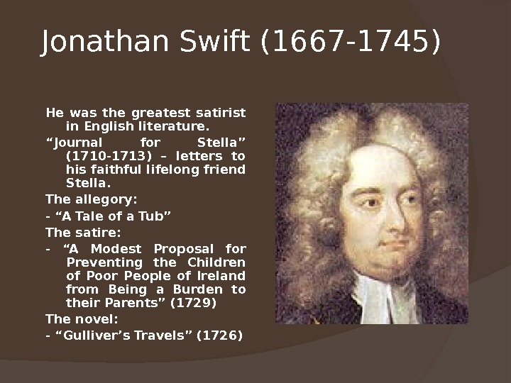 "Jonathan Swift (1667 -1745) He was the greatest satirist in English literature. "" Journal for Stella"""
