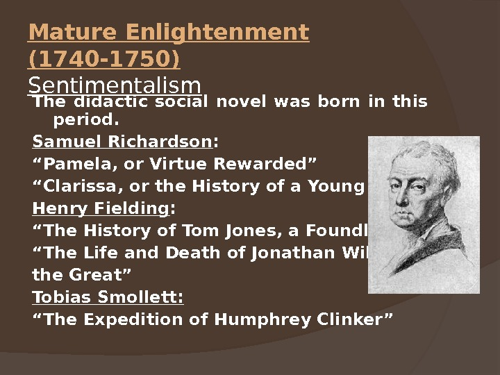 Mature Enlightenment (1740 -1750)  Sentimentalism The didactic social novel was born in this period.