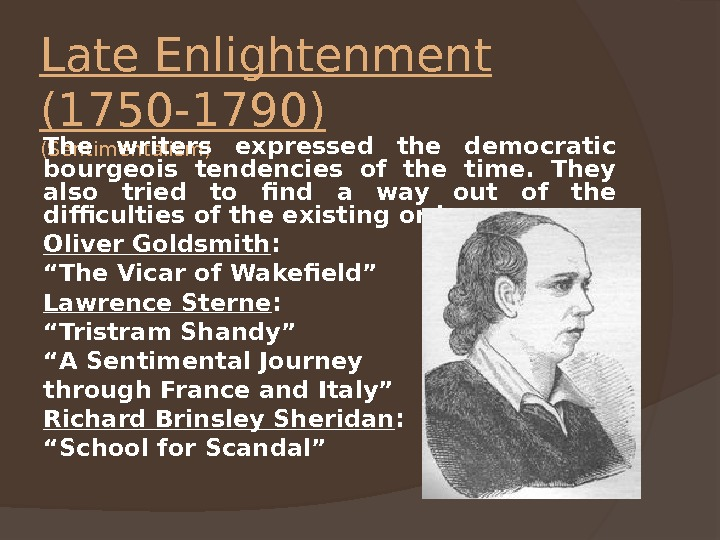 Late Enlightenment (1750 -1790)  (Sentimentalism) The writers expressed the democratic bourgeois tendencies of the time.