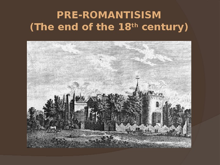 PRE-ROMANTISISM (The end of the 18 th century)