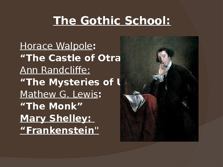 "The Gothic School: Horace Walpole : "" The Castle of Otranto"" Ann Randcliffe: "" The Mysteries"
