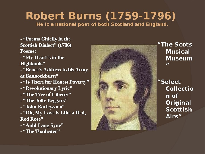 "Robert Burns (1759 -1796)  He is a national poet of both Scotland England. "" The"