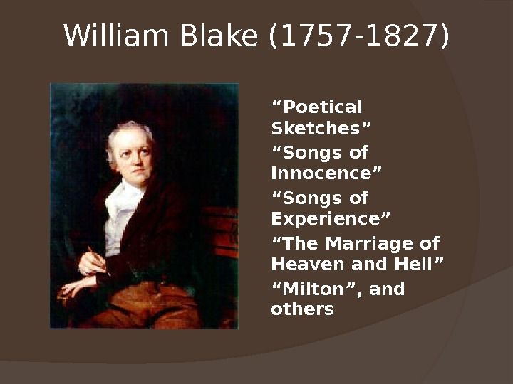 "William Blake (1757 -1827) "" Poetical Sketches"" "" Songs of Innocence"" "" Songs of Experience"" """