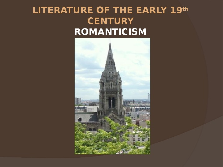LITERATURE OF THE EARLY 19 th  CENTURY ROMANTICISM