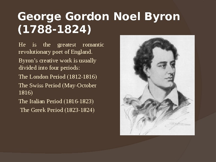 George Gordon Noel Byron (1788 -1824) He is the greatest romantic revolutionary poet of England. Byron's