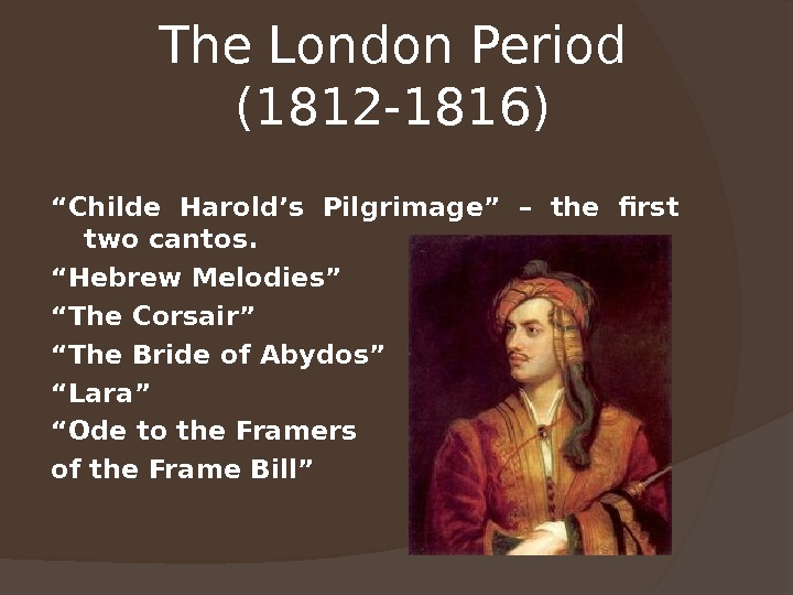 "The London Period (1812 -1816) "" Childe Harold's Pilgrimage"" – the first two cantos. "" Hebrew"
