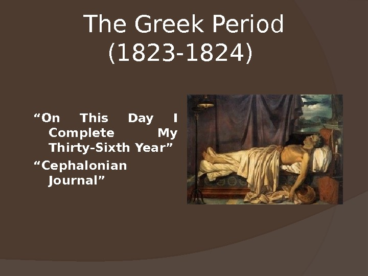 "The Greek Period (1823 -1824)  "" On This Day I Complete My Thirty-Sixth Year"" """