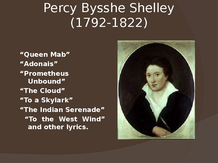 "Percy Bysshe Shelley (1792 -1822) "" Queen Mab"" "" Adonais"" "" Prometheus Unbound"" "" The Cloud"""