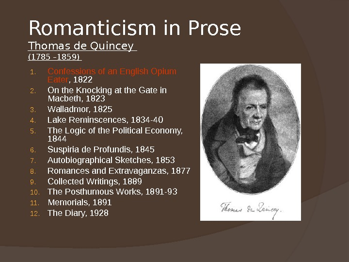 Romanticism in Prose Thomas de Quincey (1785 – 1859) 1. Confessions of an English Opium Eater