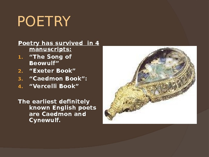 "POETRY Poetry has survived in 4 manuscripts: 1. "" The Song of Beowulf"" 2. "" Exeter"