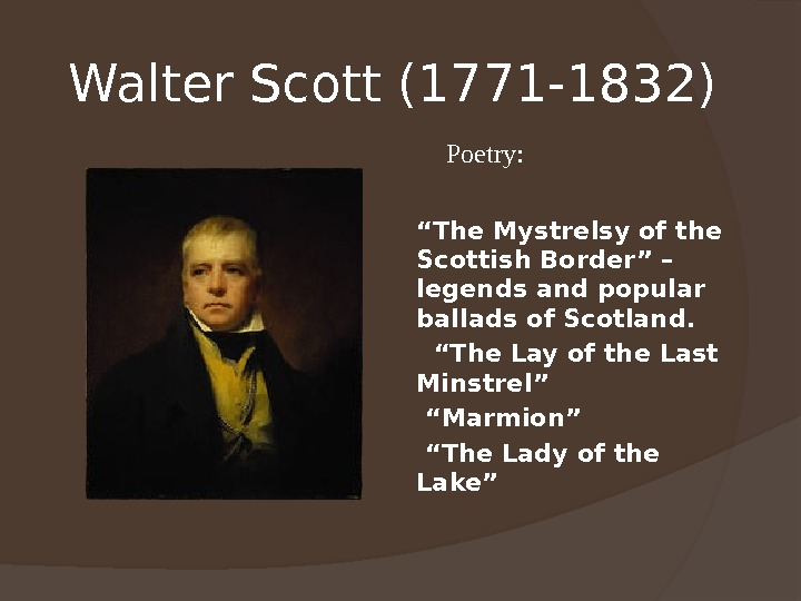 "Walter Scott (1771 -1832)  "" The Mystrelsy of the Scottish Border"" – legends and popular"