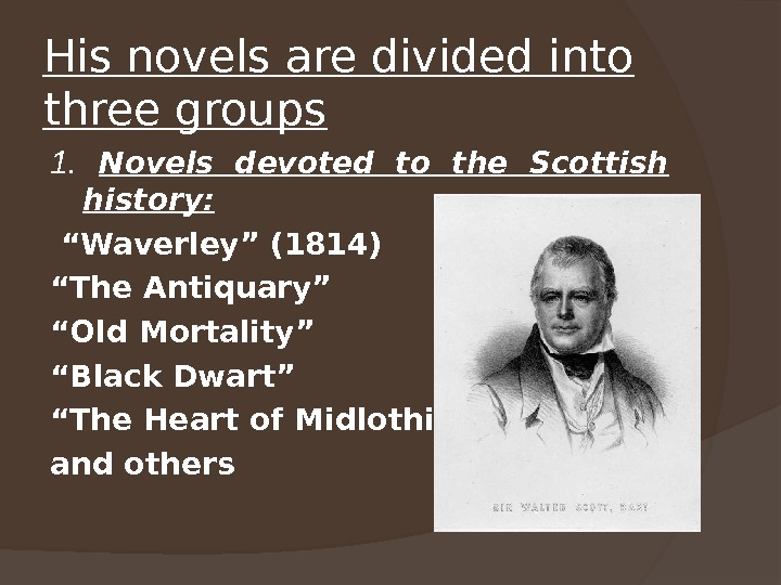 His novels are divided into three groups  1.  Novels devoted to the Scottish history: