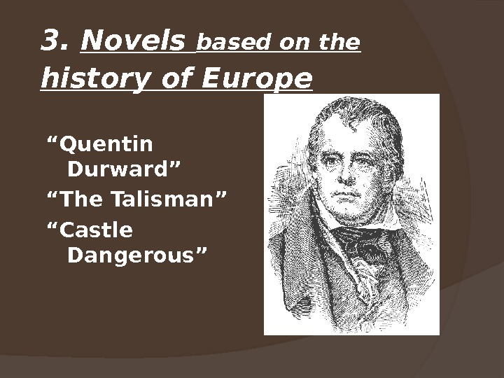 "3.  Novels based on the  history of Europe  "" Quentin Durward"" "" The"