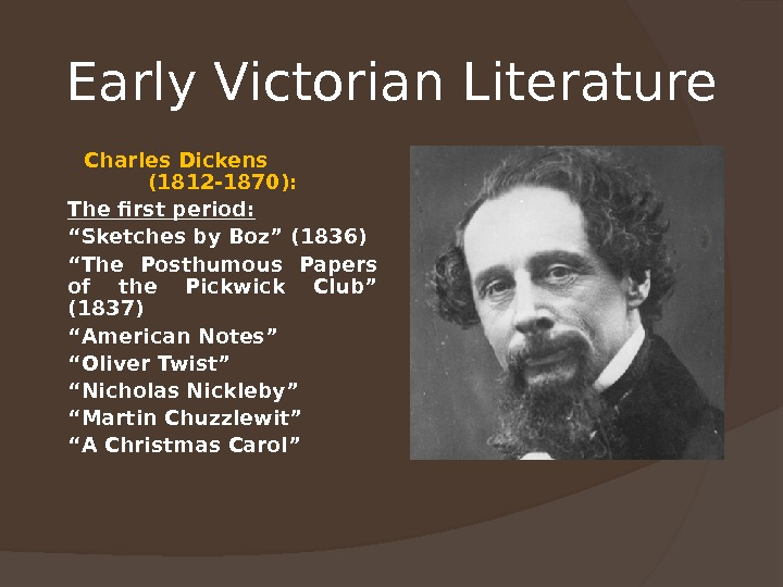 "Early Victorian Literature  Charles Dickens    (1812 -1870): The first period: "" Sketches"