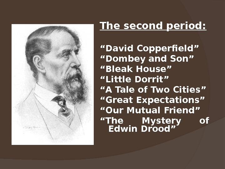 "The second period: "" David Copperfield"" "" Dombey and Son"" "" Bleak House"" "" Little Dorrit"""