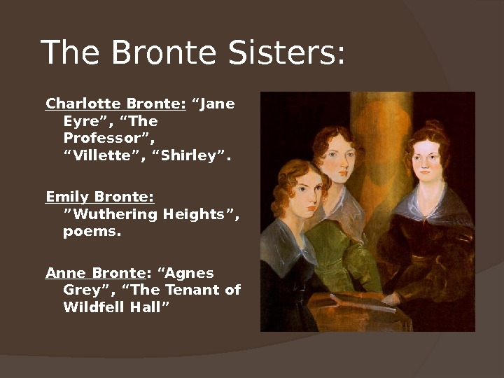 "The Bronte Sisters: Charlotte Bronte:  ""Jane Eyre"", ""The Professor"",  ""Villette"", ""Shirley"". Emily Bronte:"