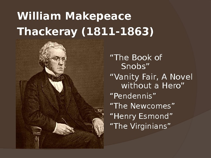 "William Makepeace Thackeray (1811 -1863)  "" The Book of Snobs""  "" Vanity Fair, A"