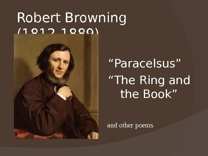 "Robert Browning (1812 -1889) "" Paracelsus"" "" The Ring and the Book"" and other poems"