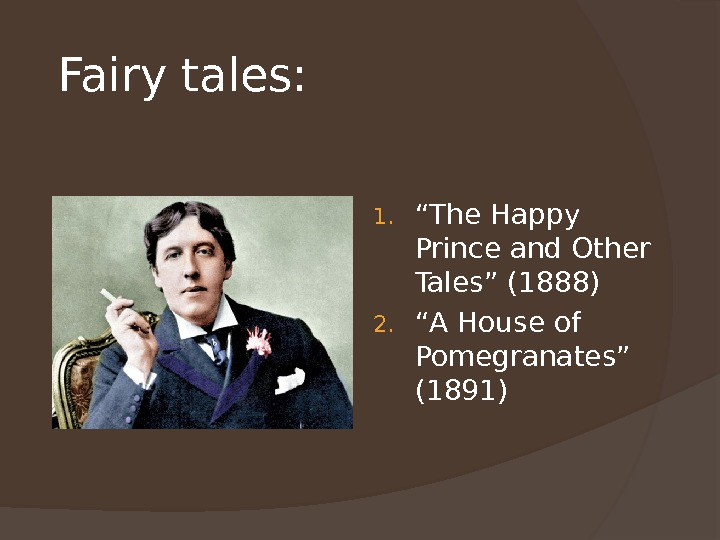 "Fairy tales: 1. "" The Happy Prince and Other Tales"" (1888) 2. "" A House of"