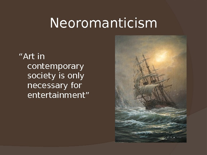 "Neoromanticism "" Art in contemporary society is only necessary for entertainment"""