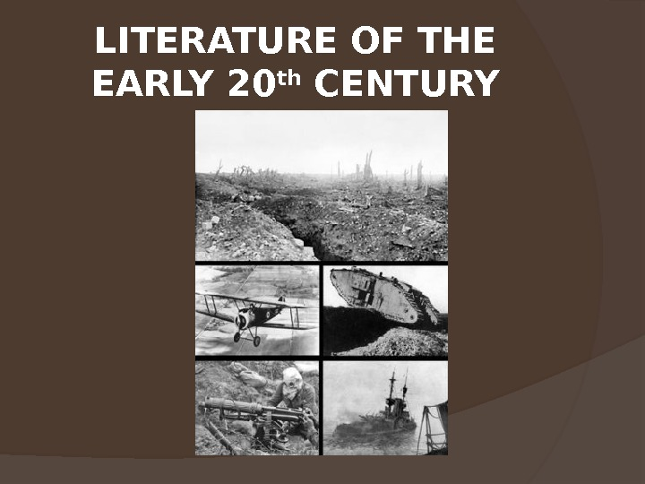 LITERATURE OF THE EARLY 20 th CENTURY