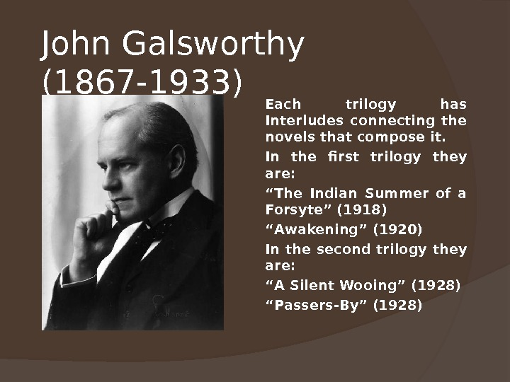 John Galsworthy (1867 -1933) Each trilogy has Interludes connecting the novels that compose it. In the