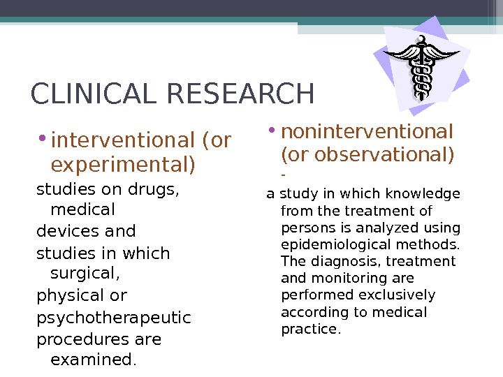 CLINICAL RESEARCH • interventional (or experimental) studies on drugs,  medical devices and studies in which