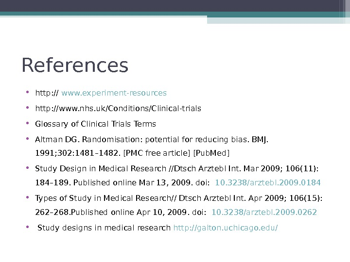 References • http: // www. experiment-resources • http: //www. nhs. uk/Conditions/Clinical-trials  • Glossary of Clinical