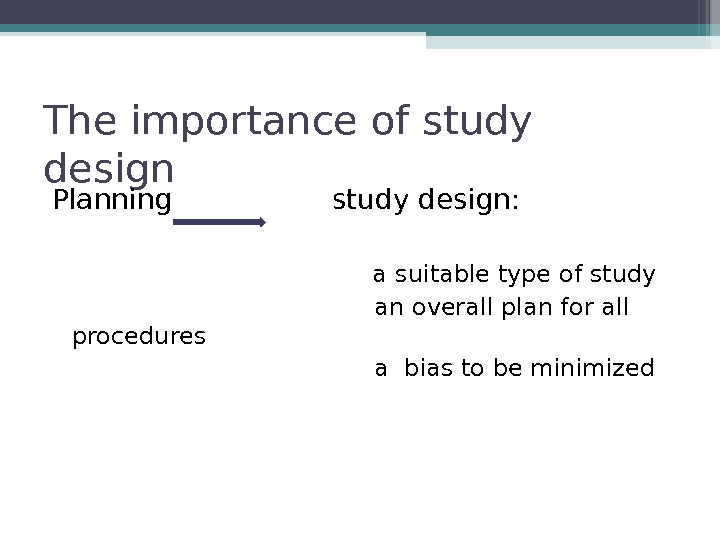 The importance of study design Planning   study design:
