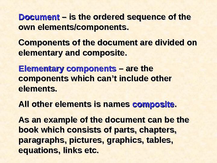 Document  ––  is the ordered sequence of the own elements/components. . Components