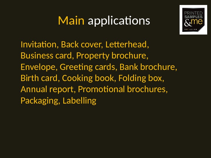 Main applications  Invitation, Back cover, Letterhead,  Business card, Property brochure,  Envelope, Greeting cards,