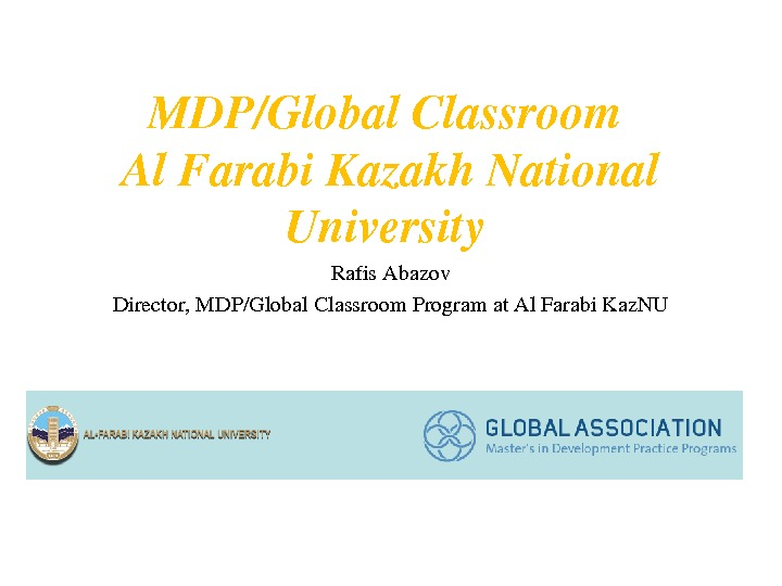 MDP/Global. Classroom Al. Farabi. Kazakh. National University Rafis. Abazov Director, MDP/Global. Classroom. Programat. Al. Farabi. Kaz.