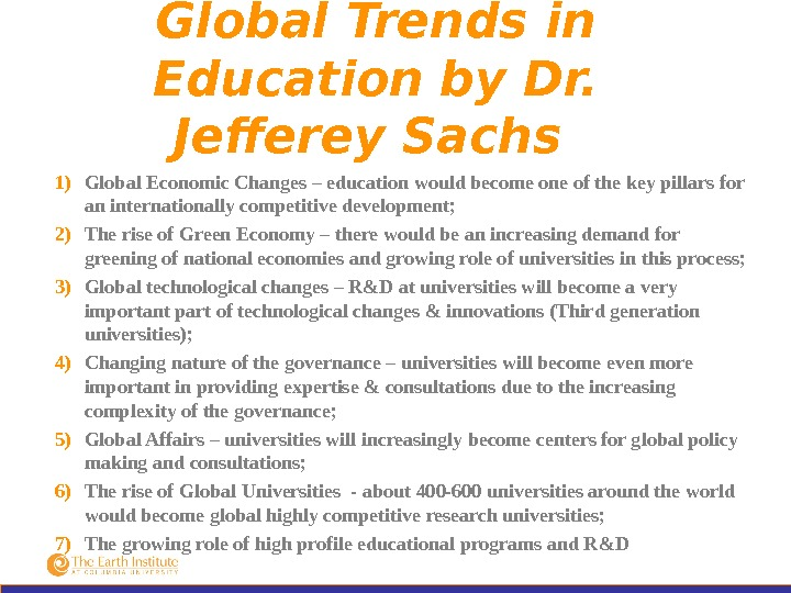Global Trends in Education by Dr.  Jefferey Sachs 1) Global Economic Changes – education would