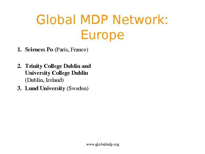 Global MDP Network:  Europe 1. Sciences. Po (Paris, France) 2. Trinity. College. Dublinand University. College.